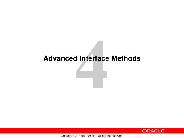 Copyright © 2004, Oracle. All rights reserved. Advanced Interface Methods