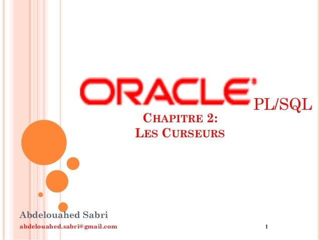 Abdelouahed Sabri abdelouahed.sabri@gmail.com 1 CHAPITRE 2: LES CURSEURS PL/SQL