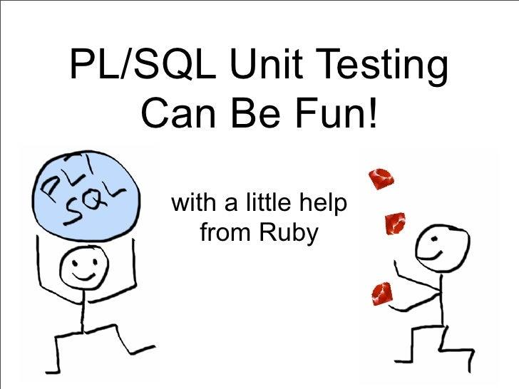 PL/SQL Unit Testing Can Be Fun