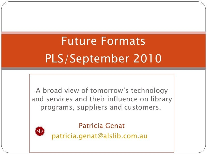 A broad view of tomorrow's technology and services and their influence on library programs, suppliers and customers.  Patr...