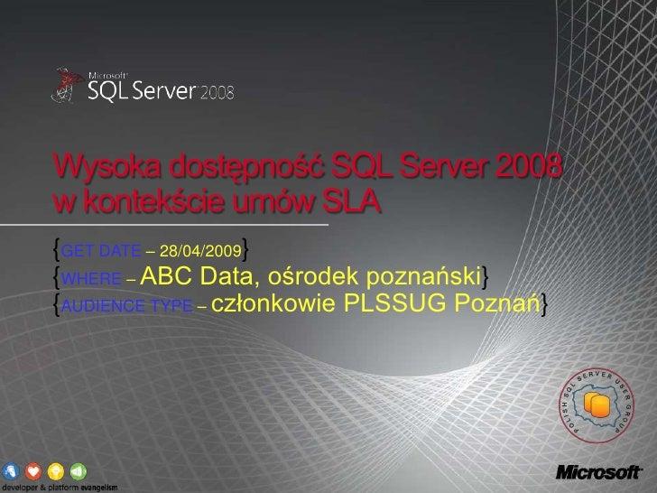 PLSSUG Meeting - Wysoka dostepność SQL Server 2008 w kontekscie umów SLA
