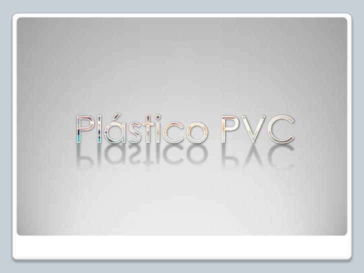 Laprimera parte de la producción de plásticos consiste en la elaboración de polímeros en la industria química. El PVC no...