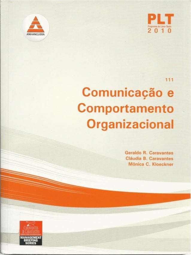 ANHANGUERA  PLT  Programa do Livro-Texto  2010  111  Comunicação e Comportamento Organizacional  Geraldo R.  Caravantes Cl...