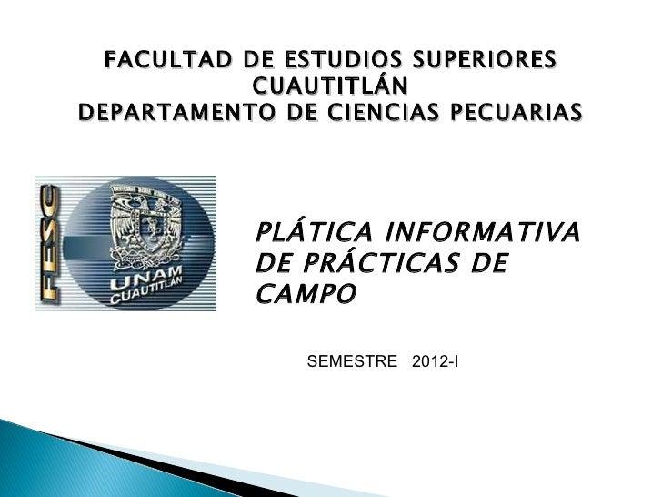 FACULTAD DE ESTUDIOS SUPERIORES CUAUTITLÁN DEPARTAMENTO DE CIENCIAS PECUARIAS PLÁTICA INFORMATIVA DE PRÁCTICAS DE CAMPO SE...