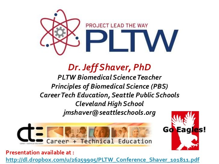 Go Eagles!<br />Dr. Jeff Shaver, PhDPLTW Biomedical Science Teacher<br />Principles of Biomedical Science (PBS)<br />Caree...