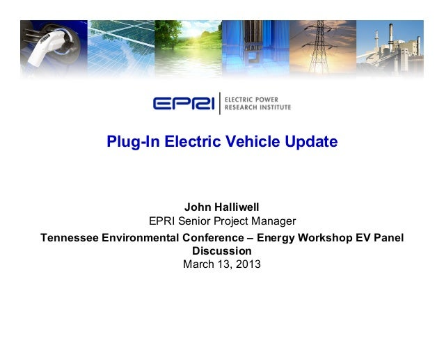 John Halliwell EPRI Senior Project Manager Tennessee Environmental Conference – Energy Workshop EV Panel Discussion March ...