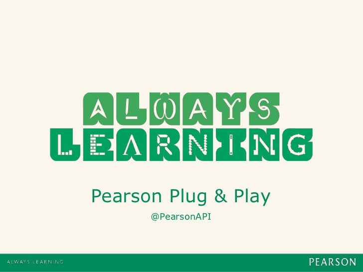 Pearson Plug & Play<br />@PearsonAPI<br />