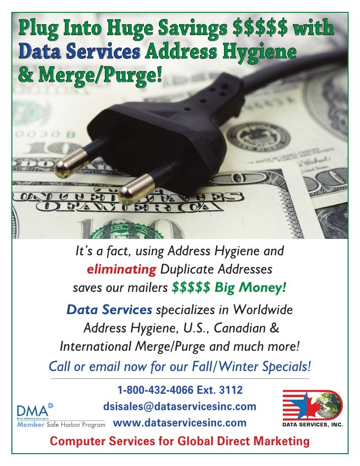 Plug Into Huge Savings $$$$$ with Data Services Address Hygiene & Merge/Purge!            It's a fact, using Address Hygie...