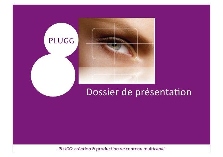 1PLUGG                 PLUGG                      Dossier de présenta3on                 créa%on & concep%on...