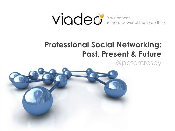 Professional Social Networking: Past, Present & Future@petercrosby<br />