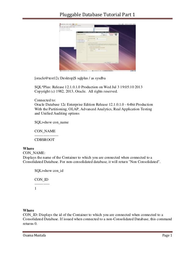 Pluggable Database Tutorial Part 1 Osama Mustafa Page 1 [oracle@test12c Desktop]$ sqlplus / as sysdba SQL*Plus: Release 12...