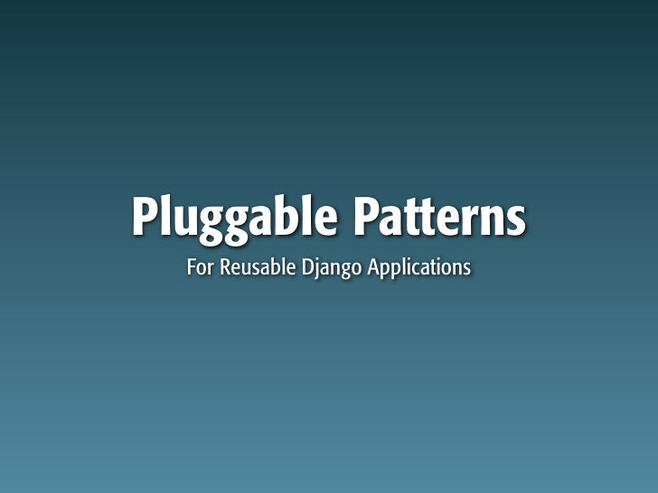 Pluggable Patterns   For Reusable Django Applications