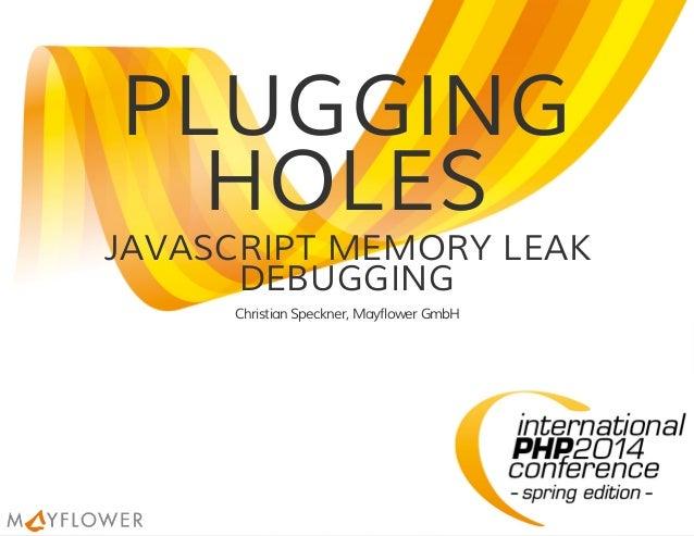 Plugging holes — javascript memory leak debugging