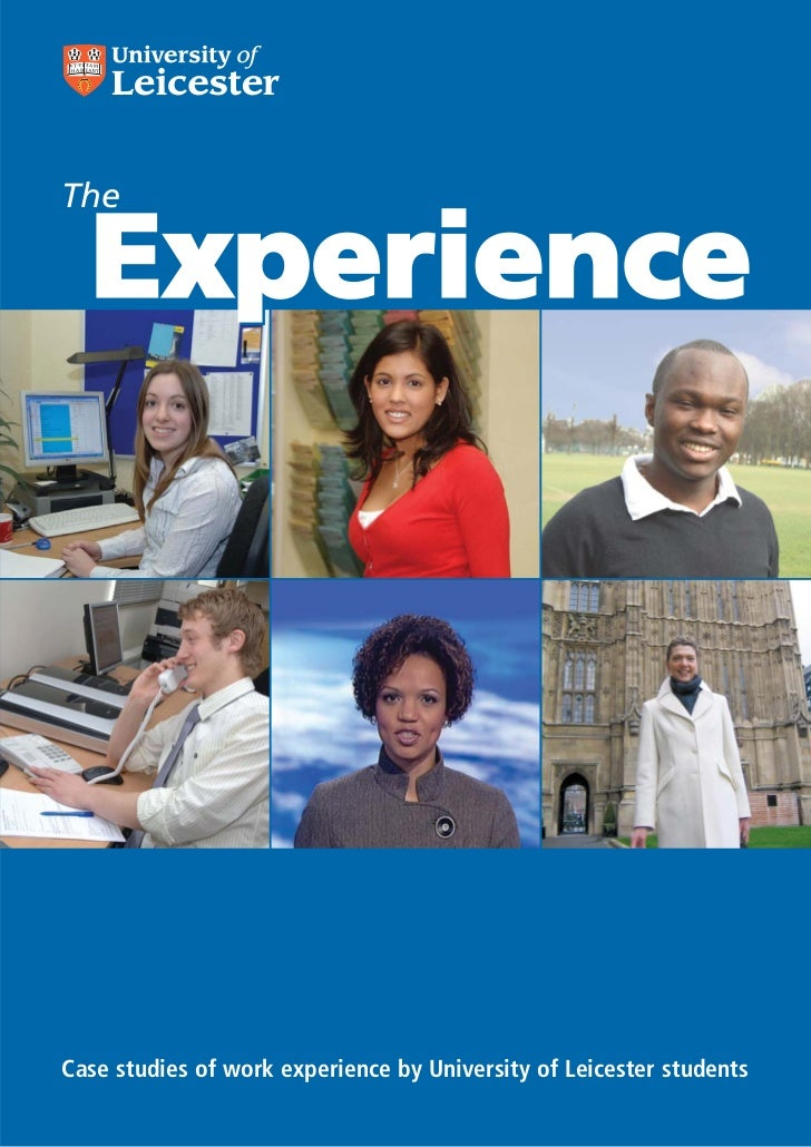 Student Learning CentreThe  ExperienceCase studies of work experience by University of Leicester students                 ...