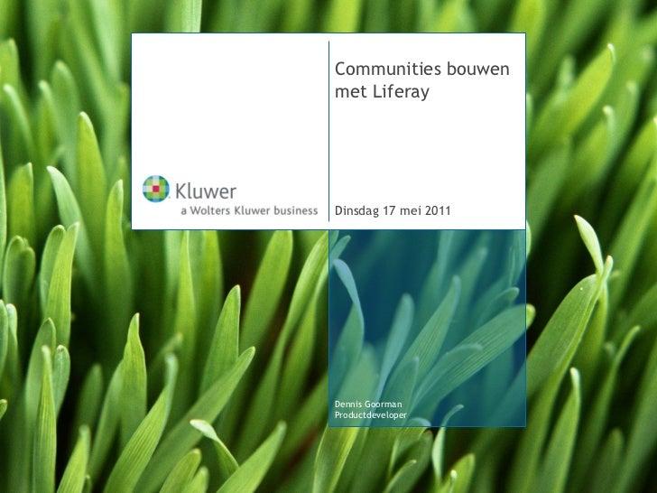 Communities bouwenmet LiferayDinsdag 17 mei 2011Dennis GoormanProductdeveloper