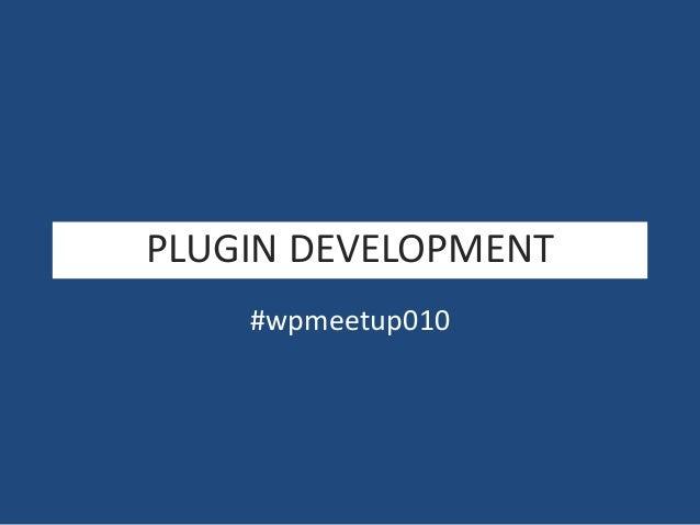 PLUGIN DEVELOPMENT #wpmeetup010