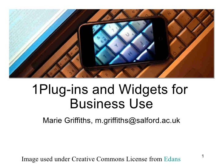 Plug-ins and Widgets for  Business Use Marie Griffiths, m.griffiths@salford.ac.uk Image used under Creative Commons Licens...
