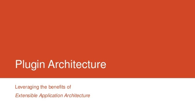 Plugin Architecture Leveraging the benefits of Extensible Application Architecture