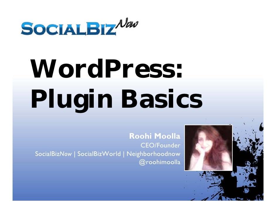 WordPress: Plugin Basics                                Roohi Moolla                                     CEO/Founder Socia...