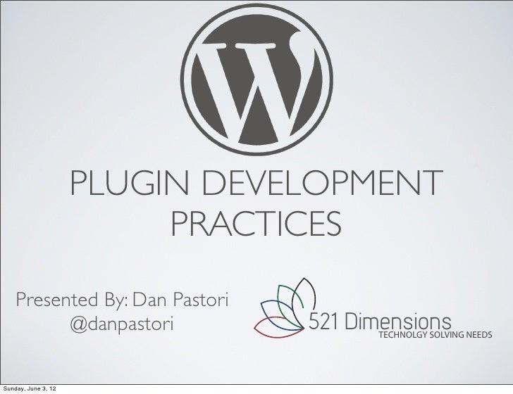 PLUGIN DEVELOPMENT                          PRACTICES    Presented By: Dan Pastori          @danpastori           521 Dime...