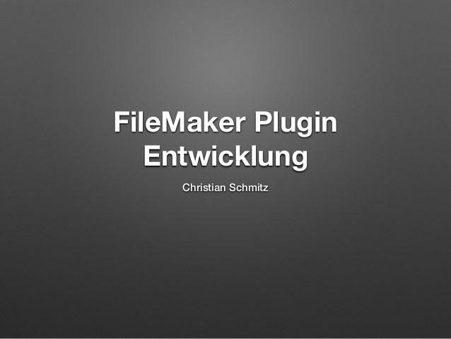 FileMaker Plugin  Entwicklung  Christian Schmitz