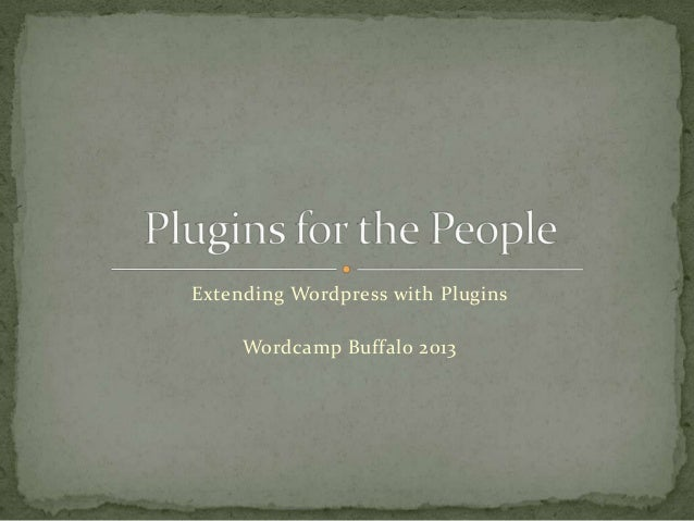 Extending Wordpress with Plugins Wordcamp Buffalo 2013