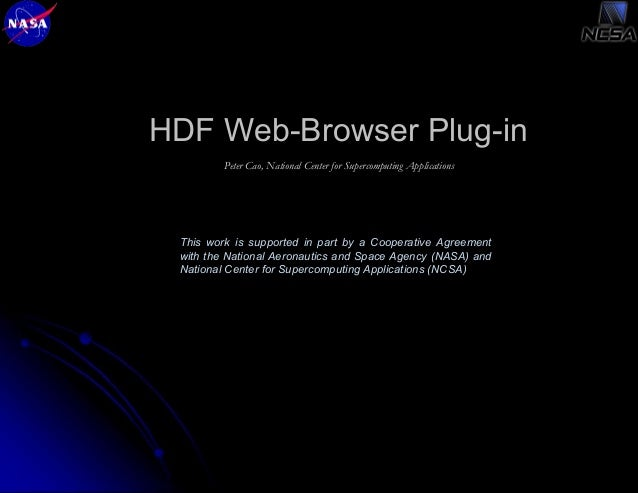 HDF Web-Browser Plug-in Peter Cao, National Center for Supercomputing Applications  This work is supported in part by a Co...