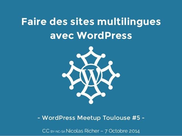 Faire des sites multilingues  avec WordPress  - WordPress Meetup Toulouse #5 -  CC BY-NC-SA Nicolas Richer – 7 Octobre 201...