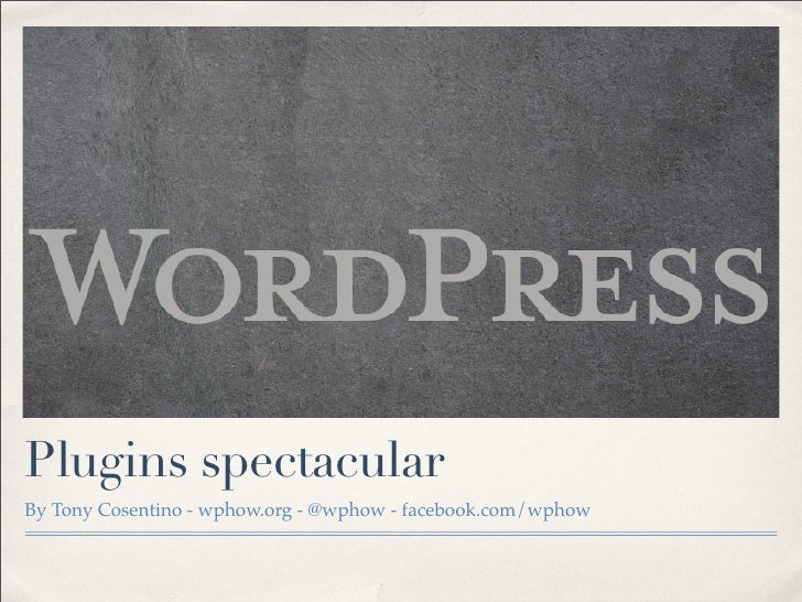 Plugins spectacularBy Tony Cosentino - wphow.org - @wphow - facebook.com/wphow