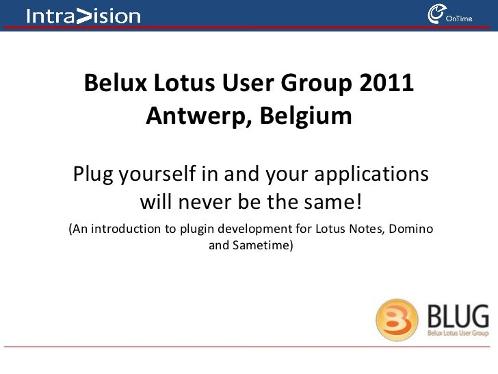 Belux Lotus User Group 2011 Antwerp, Belgium Plug yourself in and your applications will never be the same! (An introducti...