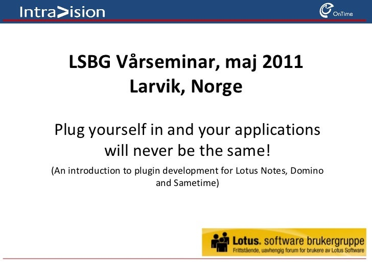 LSBG Vårseminar, maj 2011 Larvik, Norge Plug yourself in and your applications will never be the same! (An introduction to...