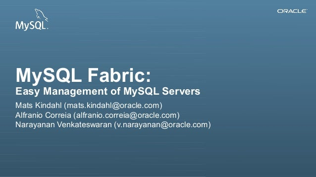 MySQL Fabric:  Easy Management of MySQL Servers Mats Kindahl (mats.kindahl@oracle.com) Alfranio Correia (alfranio.correia@...