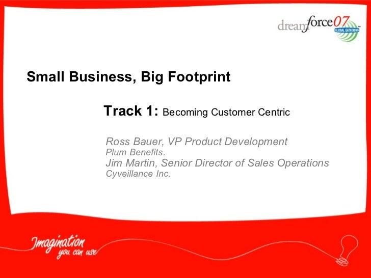 Small Business, Big Footprint  Ross Bauer, VP Product Development Plum Benefits. Jim Martin, Senior Director of Sales Oper...