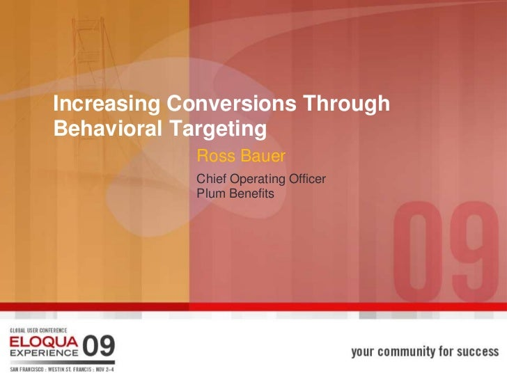 Increasing Conversions ThroughBehavioral Targeting            Ross Bauer            Chief Operating Officer            Plu...