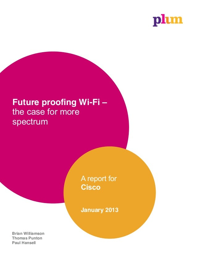 Future proofing Wi-Fi –the case for morespectrum                   A  report  for                   Cisco                 ...