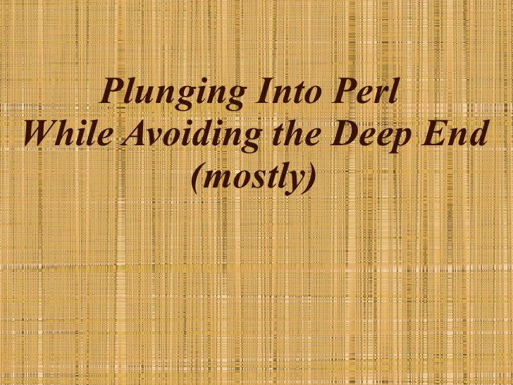 Plunging Into Perl  While Avoiding the Deep End (mostly)