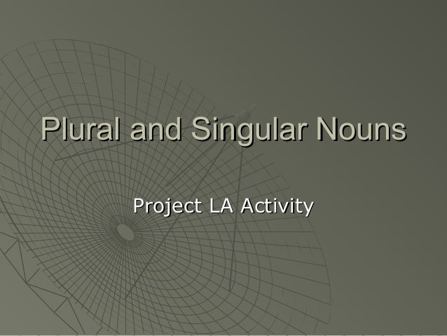 Plural and Singular NounsPlural and Singular NounsProject LA ActivityProject LA Activity