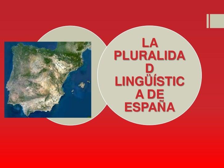 LAPLURALIDA     DLINGÜÍSTIC   A DE  ESPAÑA