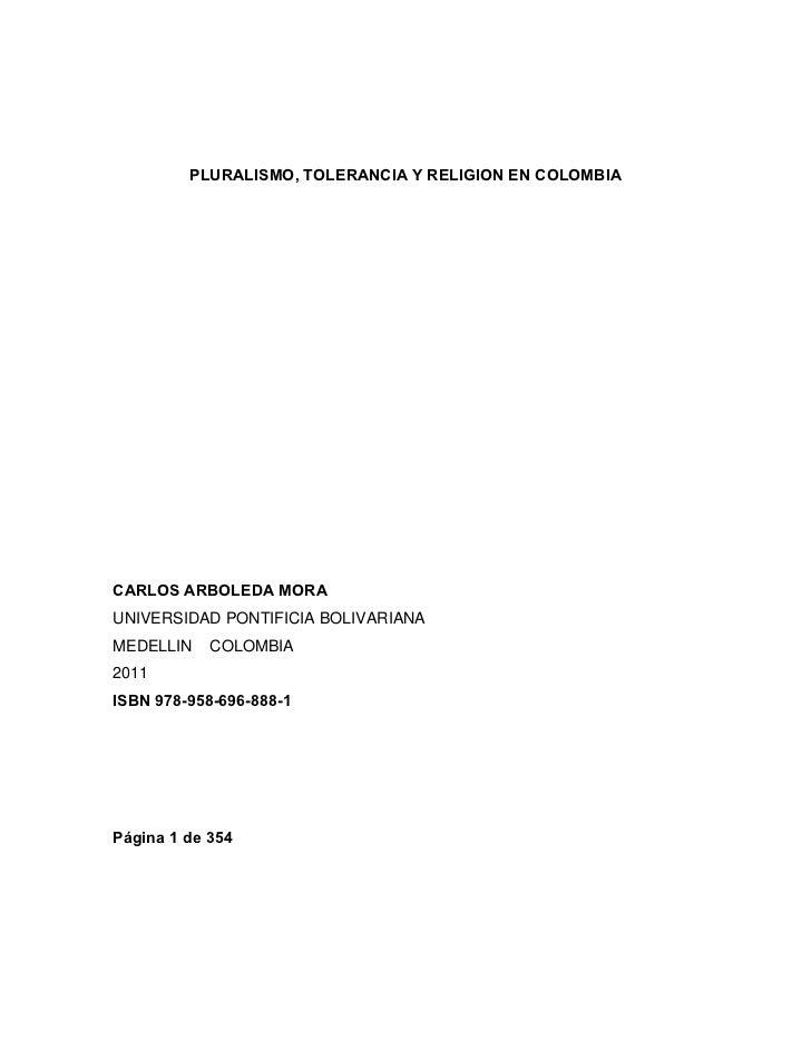 PLURALISMO, TOLERANCIA Y RELIGION EN COLOMBIACARLOS ARBOLEDA MORAUNIVERSIDAD PONTIFICIA BOLIVARIANAMEDELLIN    COLOMBIA201...