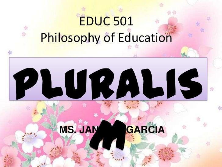 EDUC 501 Philosophy of EducationPLURALIS   MMS. JANET L. GARCIA