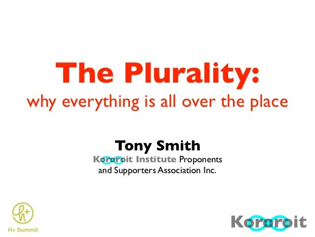 The Plurality:why everything is all over the place              Tony Smith         Kororoit Institute Proponents          ...