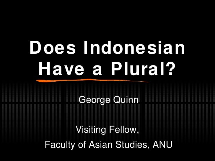 Does Indonesian Have a Plural? George Quinn Visiting Fellow,  Faculty of Asian Studies, ANU
