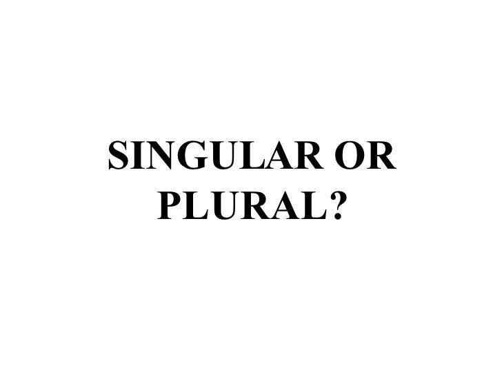 SINGULAR OR PLURAL?