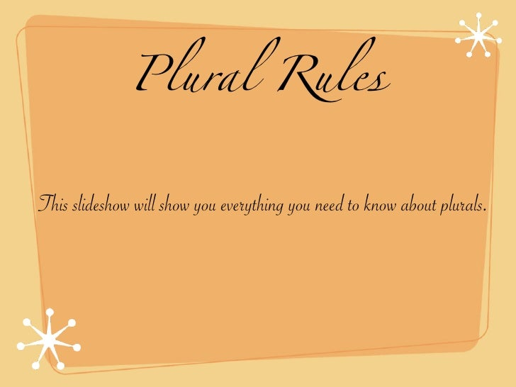 Plural Rules   This slideshow will show you everything you need to know about plurals.