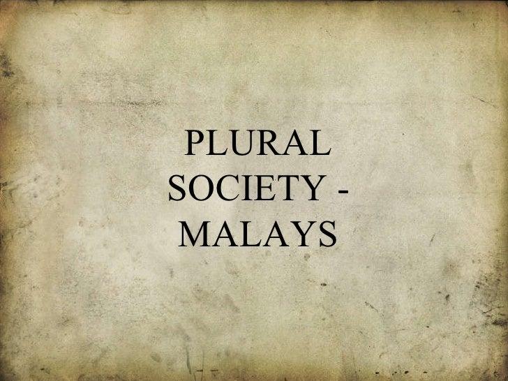 PLURAL SOCIETY - MALAYS