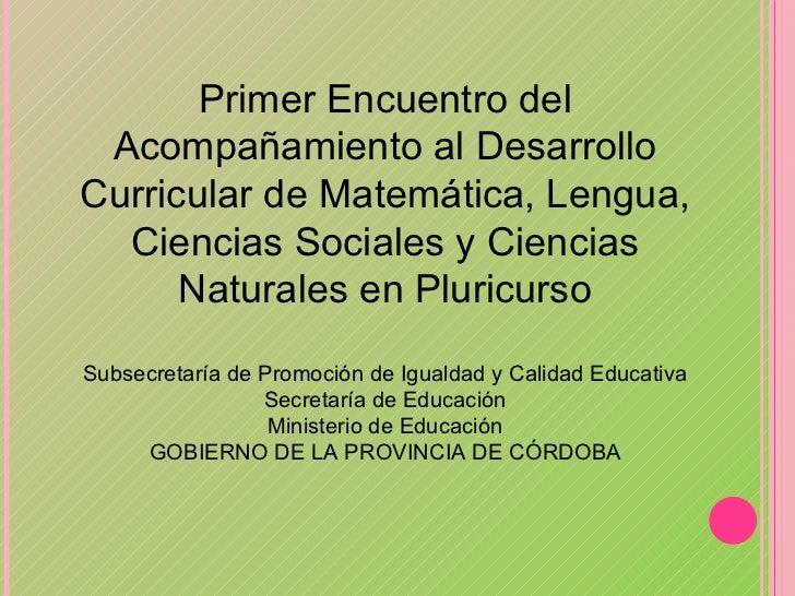 Primer Encuentro del Acompañamiento al Desarrollo Curricular de Matemática, Lengua, Ciencias Sociales y Ciencias Naturales...