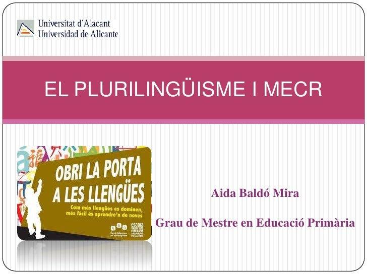 EL PLURILINGÜISME I MECR                  Aida Baldó Mira         Grau de Mestre en Educació Primària