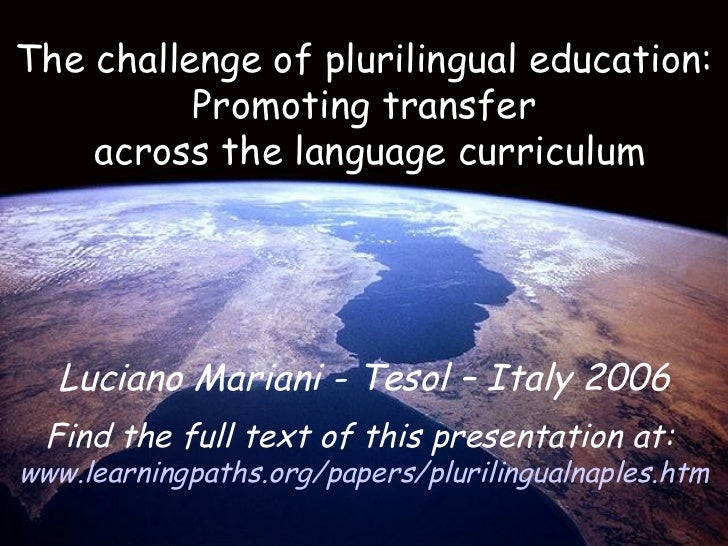 The challenge of plurilingual education: Promoting transfer across the language curriculum Luciano Mariani - Tesol – Italy...
