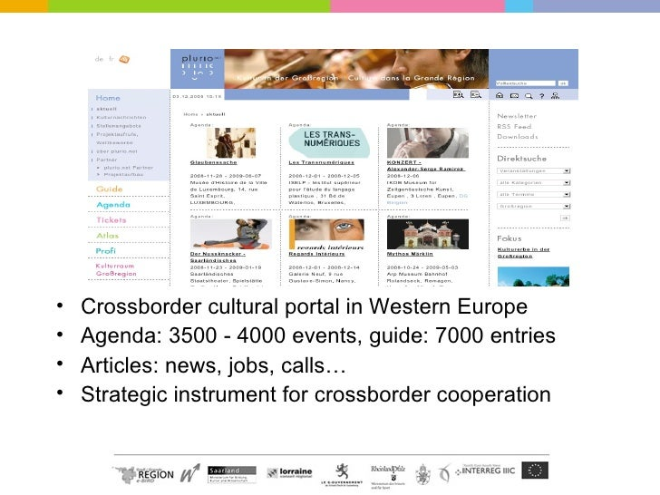 <ul><li>Crossborder cultural portal in Western Europe </li></ul><ul><li>Agenda: 3500 - 4000 events, guide: 7000 entries </...