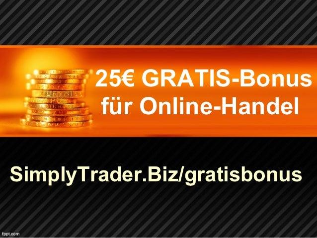 25€ GRATIS-Bonus        für Online-HandelSimplyTrader.Biz/gratisbonus